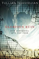 Glorious Ruin: How Suffering Sets You Free, by Tullian Tchividjian