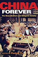 China Forever: The Shaw Brothers and Diasporic Cinema (Pop Culture and Politics Asia Pacific)