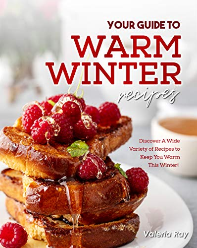 Your Guide to Warm Winter Recipes: Discover A Wide Variety of Recipes to Keep You Warm This Winter!
