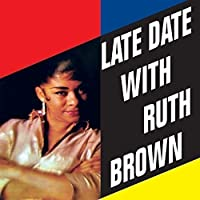 Late Date With Ruth Brown by Ruth Brown (2015-05-18)