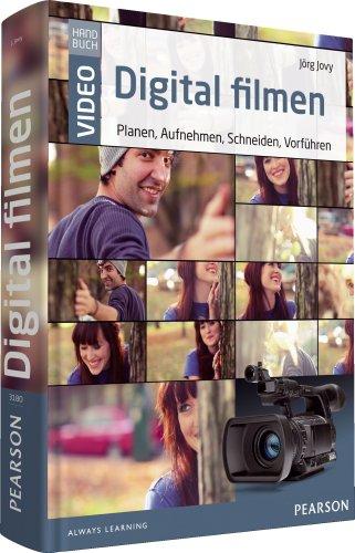 Digital filmen - das große Handbuch: Planen, Aufnehmen, Schneiden, Vorführen (Pearson Photo)
