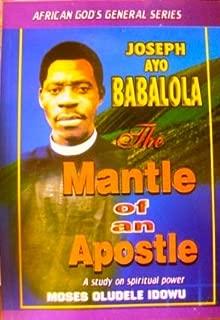 The Mantle of an Apostle- Joseph Ayo Babalola