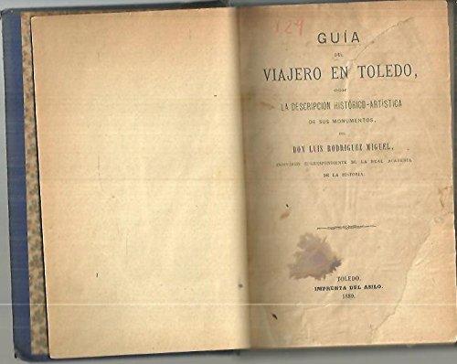 GUIA DEL VIAJERO EN TOLEDO, CON DESCRIPCION HISTORICO ARTISTICA DE SUS MONUMENTOS.