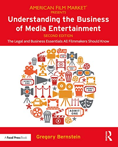 Understanding the Business of Media Entertainment: The Legal and Business Essentials All Filmmakers Should Know (American Film Market Presents)