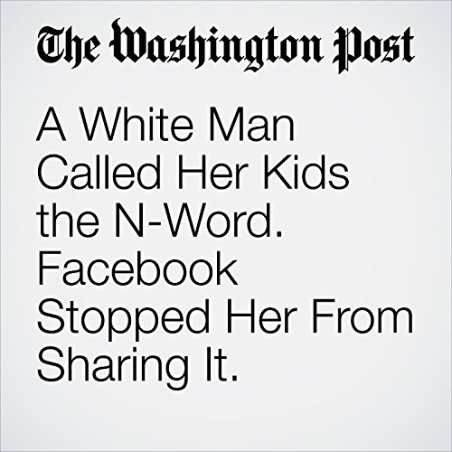 A White Man Called Her Kids the N-Word. Facebook Stopped Her From Sharing It. copertina