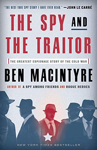 Compare Textbook Prices for The Spy and the Traitor: The Greatest Espionage Story of the Cold War Reprint Edition ISBN 9781101904213 by Macintyre, Ben