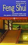 Iniziazione al feng shui. L'armonia della casa che genera fortuna e prosperità...