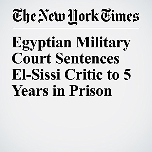 Egyptian Military Court Sentences El-Sissi Critic to 5 Years in Prison copertina