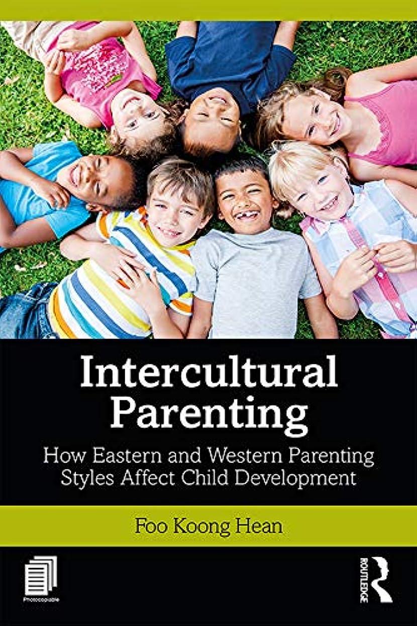 要件信者アクティビティIntercultural Parenting: How Eastern and Western Parenting Styles Affect Child Development (English Edition)