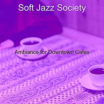 Ambiance for Downtown Cafes