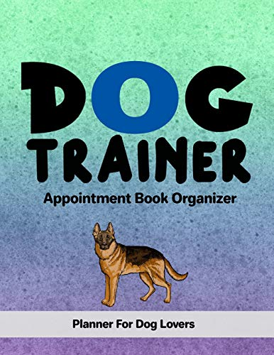 Dog Trainer Appointment Book Organizer: Undated 100+ Weeks Planner for Pet Business Owners