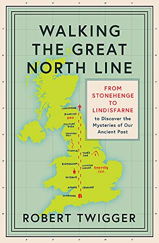 Walking the Great North Line [Idioma Inglés]: From Stonehenge to Lindisfarne to Discover the Mysteries of Our Ancient Past