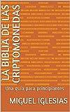 LA BIBLIA DE LAS CRIPTOMONEDAS: Una guía para principiantes.Un libro para ponerte al día en Bitcoin,Blockchain y criptomonedas.