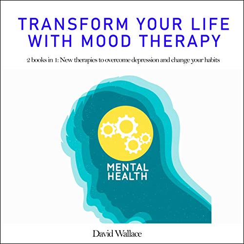 Transform Your Life with Mood Therapy: 2 Books in 1: New Therapies to Overcome Depression and Change Your Habits Titelbild