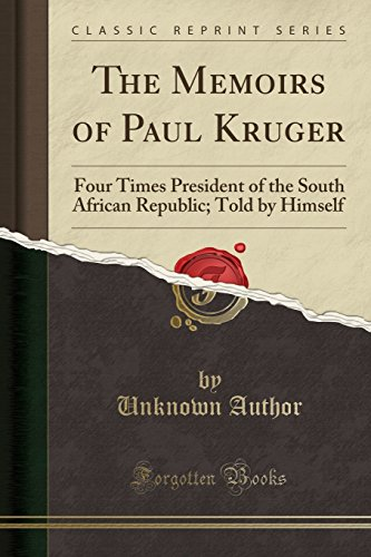 The Memoirs of Paul Kruger: Four Times President of the South African Republic (Classic Reprint)