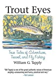Trout Eyes: True Tales of Adventure, Travel, and Fly Fishing...