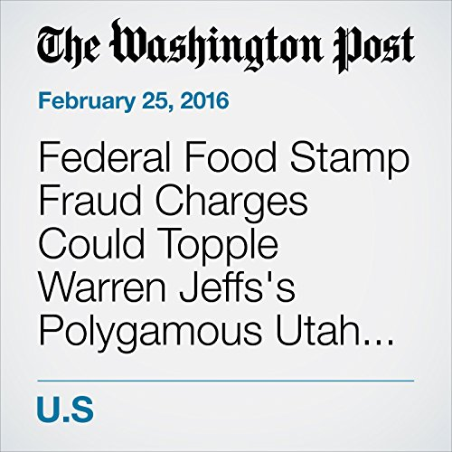 Federal Food Stamp Fraud Charges Could Topple Warren Jeffs's Polygamous Utah Sect audiobook cover art
