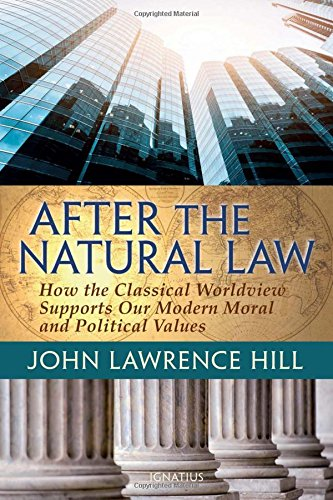 Compare Textbook Prices for After the Natural Law: How the Classical Worldview Supports Our Modern Moral and Political Views  ISBN 9781621640172 by Hill, John Lawrence