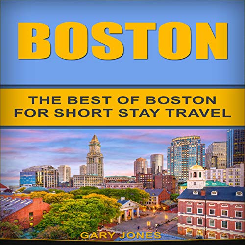 Boston: The Best of Boston for Short Stay Travel  By  cover art