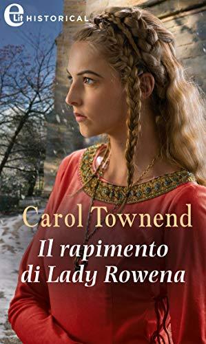 Il rapimento di Lady Rowena (eLit) (Knights of Champagne Vol. 4) di [Carol Townend]