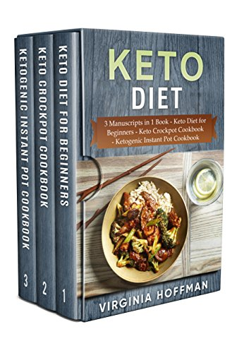 Keto Diet: 3 Manuscripts in 1 Book - Keto Diet for Beginners - Keto Crockpot Cookbook - Ketogenic Instant Pot Cookbook by [Virginia Hoffman]