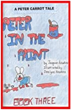 Peter in the Paint: Part of The Peter Carrot Tale series. Peter gets into everything, drinks something poisonous and is rushed to the hospital. Katie ... but you must learn from them. (Volume 3)