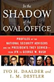 In the Shadow of the Oval Office: Profiles of the National Security Advisers and the Presidents They Served--From JFK to George W. Bush (English Edition)