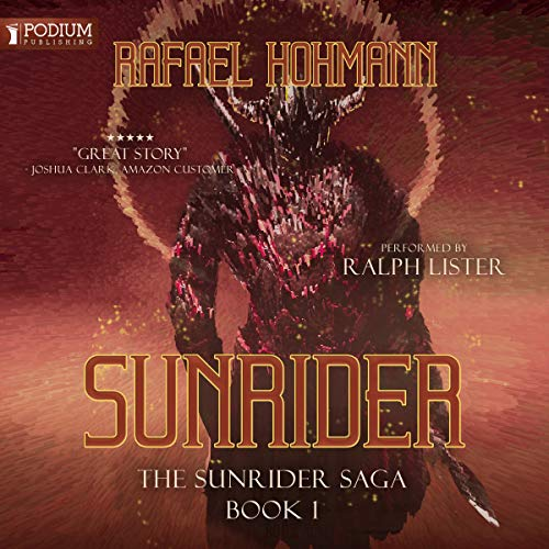 SunRider     SunRider Saga, Book 1              By:                                                                                                                                 Rafael Hohmann                               Narrated by:                                                                                                                                 Ralph Lister                      Length: 16 hrs and 34 mins     181 ratings     Overall 4.2