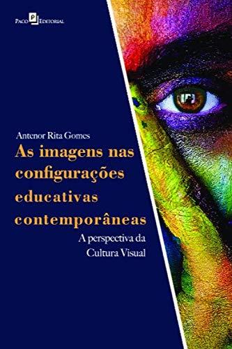 As Imagens nas Configurações Educativas Contemporâneas: a Perspectiva da Cultura Visual