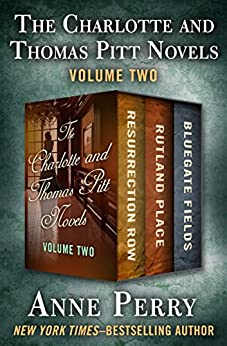 The Charlotte and Thomas Pitt Novels Volume Two: Resurrection Row, Rutland Place, and Bluegate Fields by [Anne Perry]