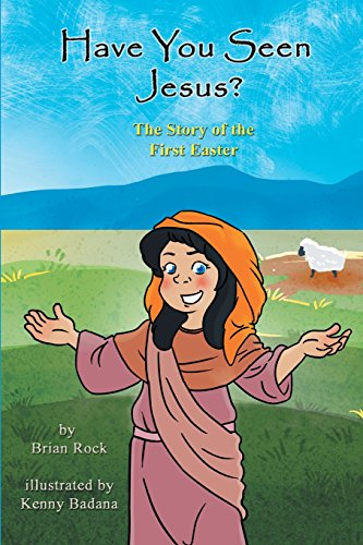 Have You Seen Jesus?: The Story Of The First Easter