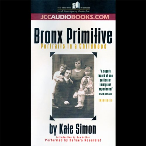 Bronx Primitive     Portraits in a Childhood (Unabridged)              By:                                                                                                                                 Kate Simon                               Narrated by:                                                                                                                                 Barbara Rosenblat                      Length: 6 hrs and 41 mins     6 ratings     Overall 2.8