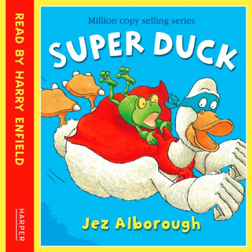 Super Duck                   By:                                                                                                                                 Jez Alborough                               Narrated by:                                                                                                                                 Harry Enfield                      Length: 10 mins     1 rating     Overall 5.0