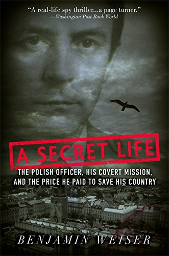Compare Textbook Prices for A Secret Life: The Polish Officer, His Covert Mission, and the Price He Paid to Save His Country Illustrated Edition ISBN 9781586483050 by Weiser, Benjamin