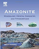 Amazonite: Mineralogy, Crystal Chemistry, and Typomorphism (Mineralogy, Crystalchemistry and Typomorphism)