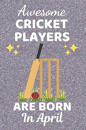 Awesome Cricket Players Are Born In April: Cricket gifts. This Cricket Notebook. Cricket Journal is 6x9in with 110+ lined ruled pages, great for ... Kids. Cricket Player Gifts. Cricket Presents.
