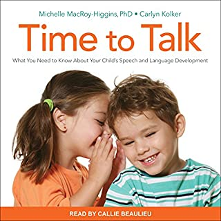 Time to Talk     What You Need to Know About Your Child's Speech and Language Development              By:                                                                                                                                 Michelle MacRoy-Higgins PhD,                                                                                        Carlyn Kolker                               Narrated by:                                                                                                                                 Callie Beaulieu                      Length: 6 hrs and 57 mins     2 ratings     Overall 5.0