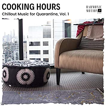 Cooking Hours - Chillout Music For Quarantine, Vol. 1