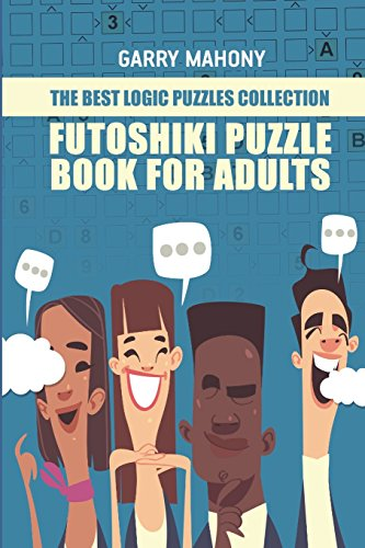 Futoshiki Puzzle Book For Adults: The Best Logic Puzzles Collection (Futoshiki Large Print)