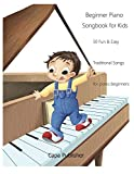 Beginner Piano Songbook for Kids: 50 Fun & Easy Traditional Songs for Piano Beginners