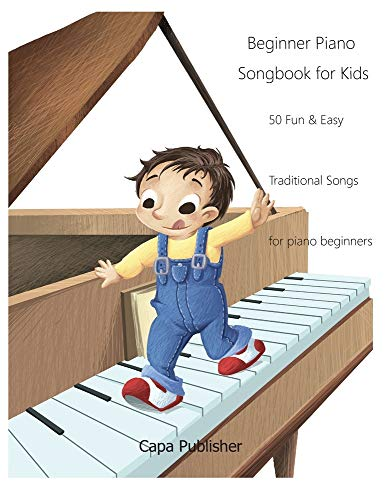 Beginner Piano Songbook for Kids: 50 Fun & Easy Traditional Songs for Piano...