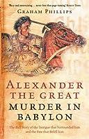 Alexander the Great: Murder in Babylon by Graham Phillips(2005-11-01)