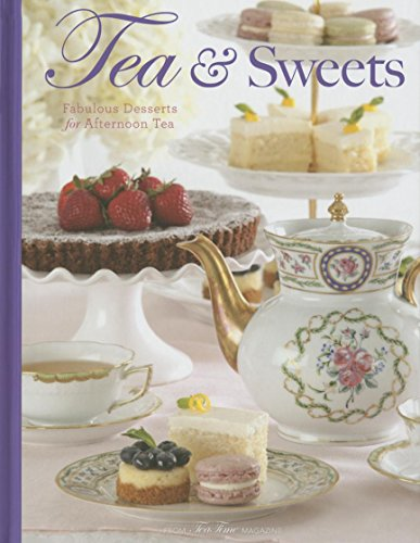 Tea & Sweets: Fabulous Desserts for Afternoon Tea