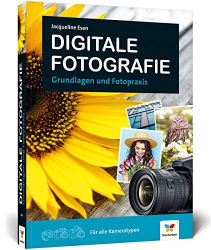 Digitale Fotografie: Fotografieren lernen – der ideale Einstieg: Fotografieren lernen - der ideale Einstieg. Grundlagen und Fotopraxis