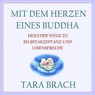 Mit dem Herzen eines Buddha     Heilende Wege zu Selbstakzeptanz und Lebensfreude              Autor:                                                                                                                                 Tara Brach                               Sprecher:                                                                                                                                 Ellen Goldmund                      Spieldauer: 11 Std. und 56 Min.     10 Bewertungen     Gesamt 4,6