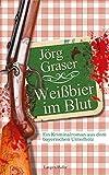 Weißbier im Blut: Ein Kriminalroman aus dem bayerischen Unterholz