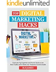 Top Digital Marketing Hacks: Learn the Top Expertise and Proven Hacks to Get More Traffic and to Make your Business Growth Double