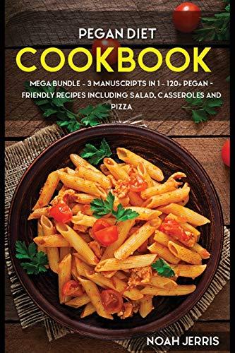 Pegan Diet: MEGA BUNDLE - 3 Manuscripts in 1 - 120+ Pegan - friendly recipes including Salad, Casseroles and pizza