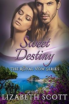 Sweet Destiny (A Royal Vow Novel Book 5) by [Lizabeth Scott]