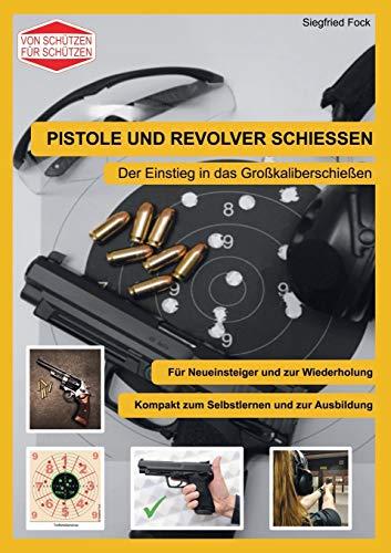 Pistole und Revolver schiessen: Der Einstieg in das Großkaliberschießen